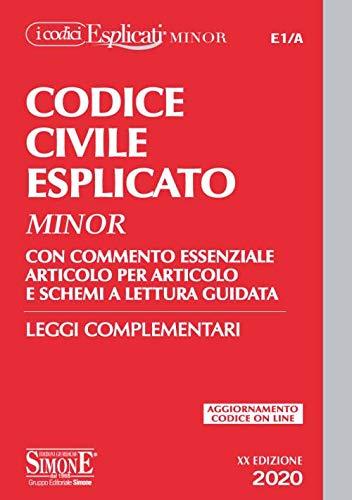 Codice civile esplicato. Con commento essenziale articolo per articolo e schemi a lettura guidata. Leggi complementari. Con Contenuto digitale per download e accesso on line