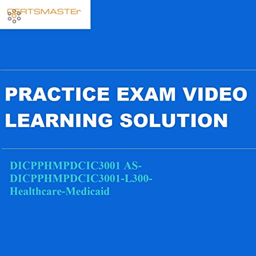 Certsmasters DICPPHMPDCIC3001 AS-DICPPHMPDCIC3001-L300-Healthcare-Medicaid Practice Exam Video Learning Solution