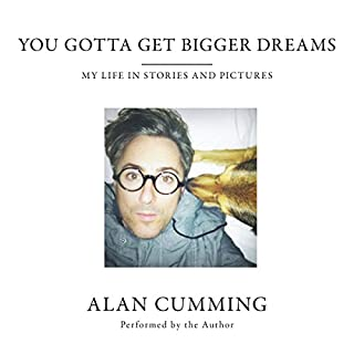 You Gotta Get Bigger Dreams     My Life in Stories and Pictures              By:                                                                                                                                 Alan Cumming                               Narrated by:                                                                                                                                 Alan Cumming                      Length: 3 hrs and 19 mins     692 ratings     Overall 4.1