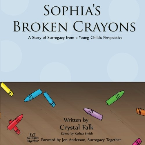Sophia's Broken Crayons: A Story of Surrogacy from a Young Child's Perspective