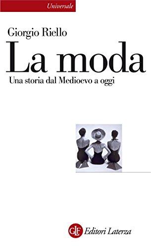 La moda: Una storia dal Medioevo a oggi (Universale Laterza Vol. 931)