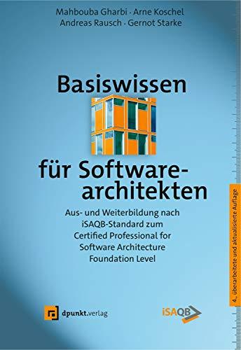 Basiswissen für Softwarearchitekten: Aus- und Weiterbildung nach iSAQB-Standard zum Certified Professional for Software Architecture - Foundation Level