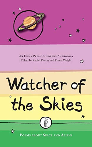 Watcher of the Skies: Poems about Space and Aliens (2) (Emma Press Children's Anthologies)