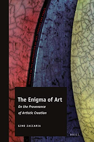 The Enigma of Art: On the Provenance of Artistic Creation (Studies on the Interaction of Art, Thought and Power)