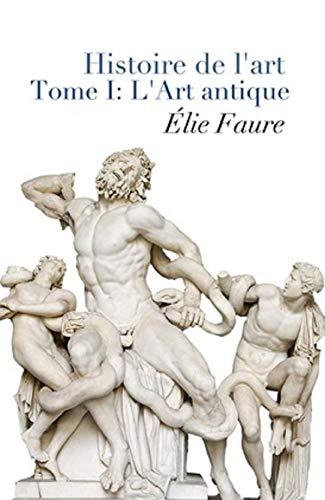 Histoire de l'art - Tome I : L'Art antique Annoté