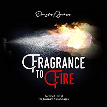 Fragrance to Fire