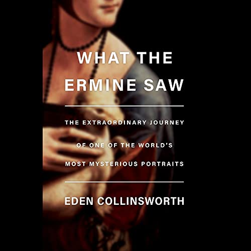 What the Ermine Saw Audiobook By Eden Collinsworth cover art