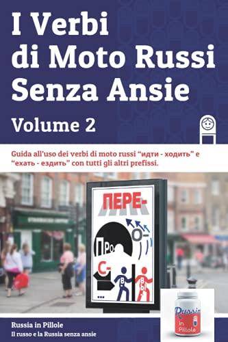 I Verbi di Moto Russi Senza Ansie - Volume 2: Vol. 2