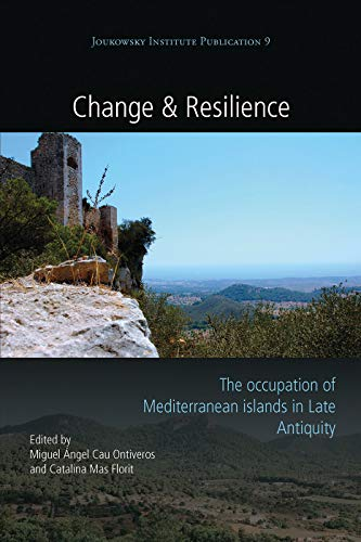 Change and Resilience: The Occupation of Mediterranean Islands in Late Antiquity (Joukowsky Institute Publication, Band 9)