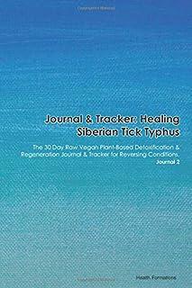 Journal & Tracker: Healing Siberian Tick Typhus: The 30 Day Raw Vegan Plant-Based Detoxification & Regeneration Journal & Tracker for Reversing Conditions. Journal 2