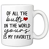 MyCozyCups Funny Mug For Girlfriend, Wife - Of All The Butts In The World Yours Is My Favorite 11 Ounce Novelty Coffee Mug