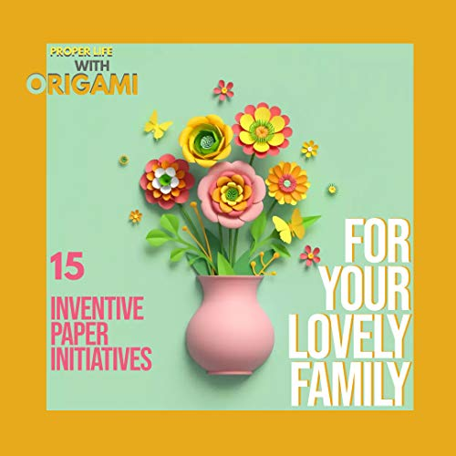 Proper Life With Origami 15 Inventive Paper Initiatives For Your Lovely Family (English Edition)