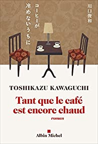 Tant que le café est encore chaud par Toshikazu Kawaguchi