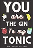 Gin Tasting Journal: You Are The Gin To My Tonic | Gin Tasting Log Book for Keep Track and Reviews of Gins Tastings | Record Origin, Price, Age, Color ... on 100 Detailed Sheets | Bartender Book Gift.
