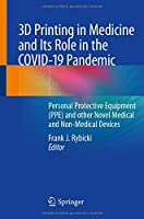 3D Printing in Medicine and Its Role in the COVID-19 Pandemic: Personal Protective Equipment (PPE) and other Novel Medical and Non-Medical Devices