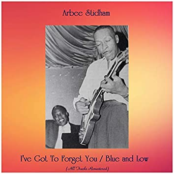 I've Got To Forget You / Blue and Low (All Tracks Remastered)