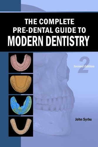 Compare Textbook Prices for The Complete Pre-Dental Guide to Modern Dentistry 2 Edition ISBN 9781482060997 by Syrbu, John
