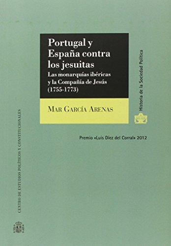 Portugal y España contra los jesuitas: Las monarquías ibéricas y la Compañía de Jesús (1755-1773) (Historia de la Sociedad Política)