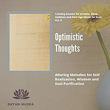 Optimistic Thoughts (Alluring Melodies For Self Realization, Wisdom And Soul Purification) (Calming Sounds For Dreams, Sleep, Ambient And New Age Music For Rest, Vol. 8)