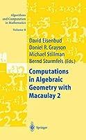 Computations in Algebraic Geometry with Macaulay 2 by David Eisenbud Daniel R. Grayson Michael Stillman Bernd Sturmfels(2001-10-25)