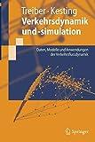 Verkehrsdynamik und -simulation: Daten, Modelle und Anwendungen der Verkehrsflussdynamik (Springer-Lehrbuch) - Martin Treiber