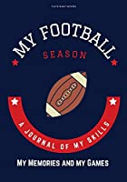 My Football Season: A Journal of My Skills, My Memories and My Games