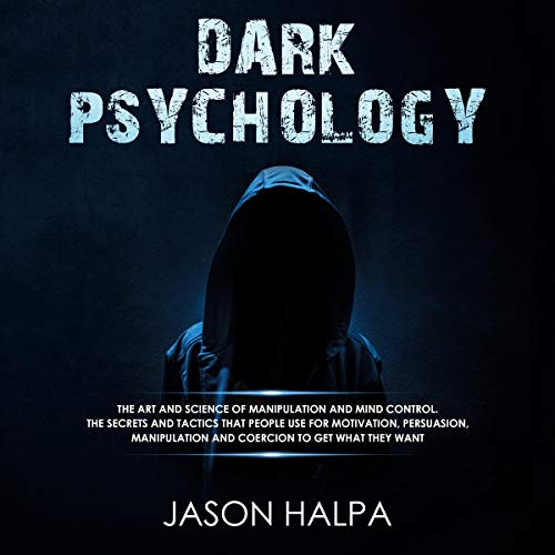 Dark Psychology: The Art and Science of Manipulation and Mind Control audiobook cover art