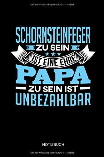 Schornsteinfeger zu sein ist eine ehre - Papa zu sein ist unbezahlbar - Notizbuch: Lustiges Schornsteinfeger Notizbuch mit Punktraster. ... Schornsteinfeger Geschenk Idee zum Vatertag.