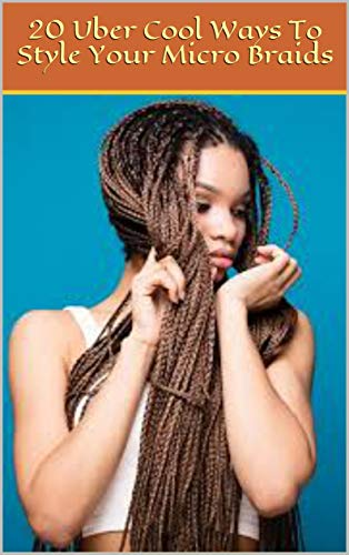 20 Uber Cool Ways To Style Your Micro Braids English Edition Ebook Braids 20 Uber Cool Ways To Style Your Micro Amazon De Kindle Store