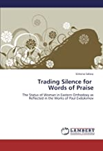 Trading Silence for   Words of Praise: The Status of Woman in Eastern Orthodoxy as Reflected in the Works of Paul Evdokimov