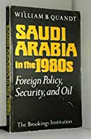 Saudi Arabia in the 1980's: Foreign Policy, Security and Oil