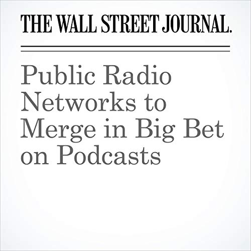 Public Radio Networks to Merge in Big Bet on Podcasts copertina