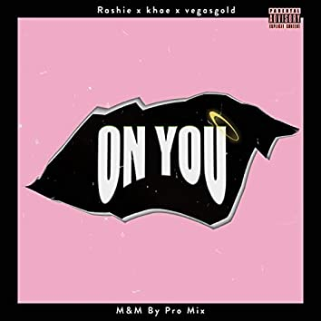 On You (feat. Khae & Vegasgold)