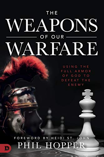 The Weapons of Our Warfare: Using the Full Armor of God to Defeat the Enemy