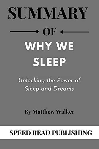 Summary OF Why We Sleep By Matthew Walker: Unlocking the Power of Sleep and Dreams (English Edition)
