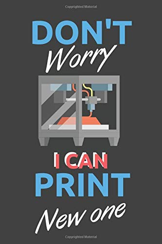 Don't Worry I Can Print An Other One - 3D Printer Lined Notebook Gift For 3d Printing Lovers | Notes Taking: Lined Journal, 120 Pages, 6 x 9, Matte Finish