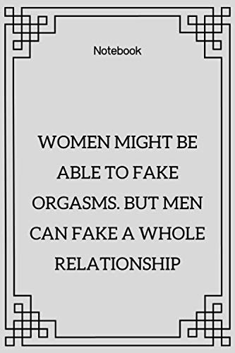 Notebook : Notebook paper  **Women might be able to fake orgasms. But men can fake a whole relationship**  - (funny notebooks quotes): Lined Notebook ... ,120 pages ,6x9 , Soft cover, Matte finish
