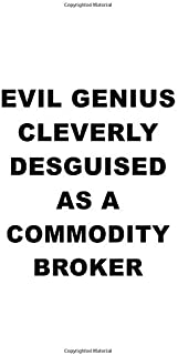 Evil Genius Cleverly Desguised As A Commodity Broker: Awesome Commodity Broker Notebook, Journal Gift, Diary, Doodle Gift ...