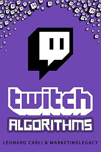 Twitch Algorithms: $10,000/Month Business Plan Using Your Personal Twitch Account | Learn How to Make Money Online Right Now from Home, Building a Brand and Become an Influencer (English Edition)