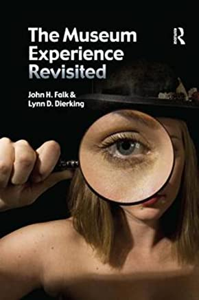 The Museum Experience Revisited by John H Falk Lynn D Dierking(2012-12-17)