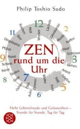 Zen rund um die Uhr: Mehr Lebensfreude und Gelassenheit - Stunde für Stunde, Tag für Tag (Fischer Ratgeber)