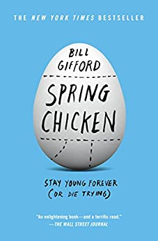 Spring Chicken: Stay Young Forever (or Die Trying) by [Bill Gifford]