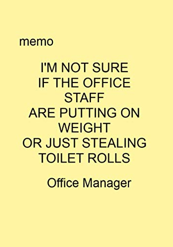 memo I'M NOT SURE IF THE OFFICE STAFF ARE PUTTING ON WEIGHT...