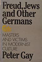 Freud, Jews and Other Germans: Masters and Victims in a Modernist Culture