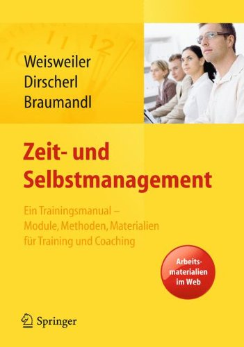 Zeit- und Selbstmanagement: Ein Trainingsmanual – Module, Methoden, Materialien für Training und Coaching. Arbeitsmaterialien im Web
