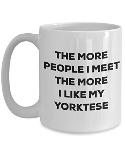 Taza de café 11 oz Cuantas más personas conozco, más me gusta mi taza Yorktese Amante de los perros de Navidad Idea de regalos de broma linda