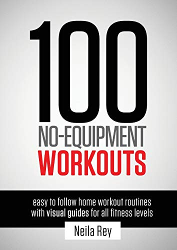 100 No-Equipment Workouts Vol. 1: Easy to Follow Home Workout Routines with Visual Guides for all Fitness Levels (1)