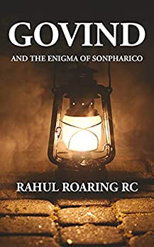 Govind And The Enigma Of Sonpharico: A Novel by [Rahul Roaring RC]