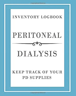 Peritoneal Dialysis Inventory Logbook: Manage And Keep Track Of Your PD Supplies