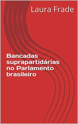 Bancadas suprapartidárias no Parlamento brasileiro